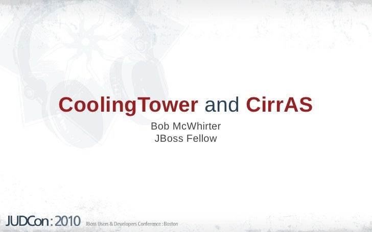 CoolingTower and CirrAS         Bob McWhirter          JBoss Fellow
