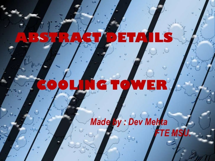 ABSTRACT DETAILS  COOLING TOWER       Made by : Dev Mehta                       FTE MSU.