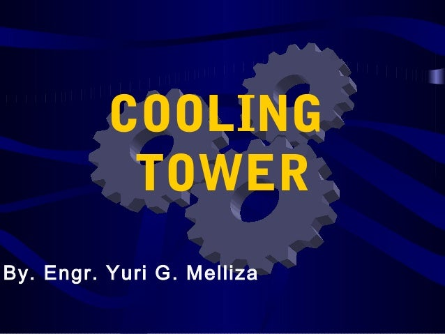COOLING           TOWERBy. Engr. Yuri G. Melliza