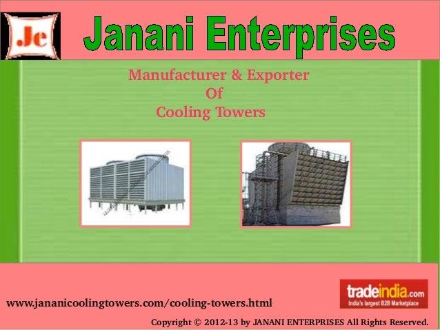 www.jananicoolingtowers.com/coolingtowers.html Copyright©201213byJANANIENTERPRISESAllRightsReserved. Manufacture...