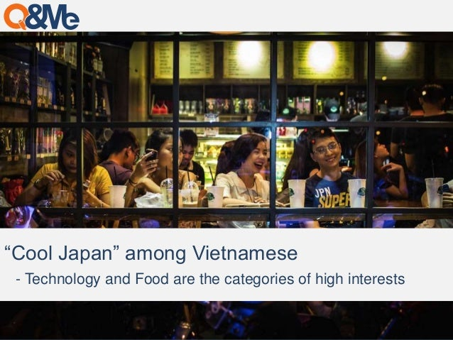 """Cool Japan"" among Vietnamese  - Technology and Food are the categories of high interests"