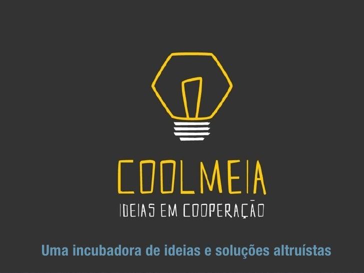 Uma incubadora de ideias e soluções altruístas