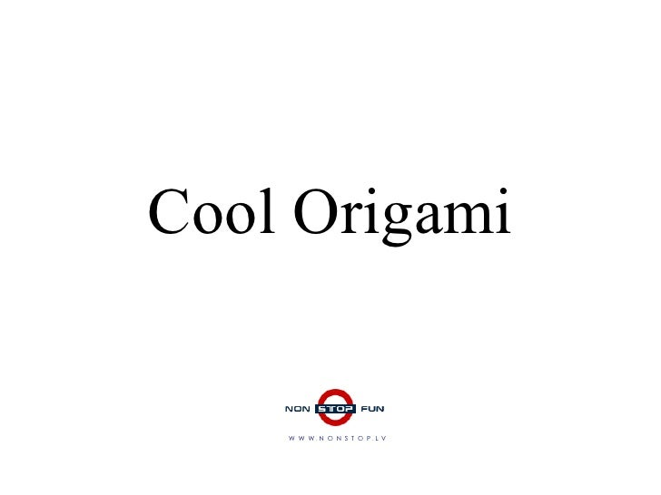 Cool Origami W  W  W  .  N  O  N  S  T  O  P  .  L  V