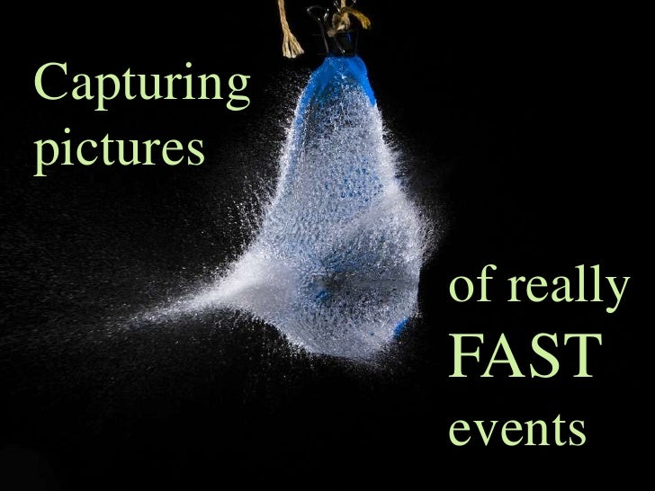 Capturing pictures<br />of really<br />FAST<br />events<br />