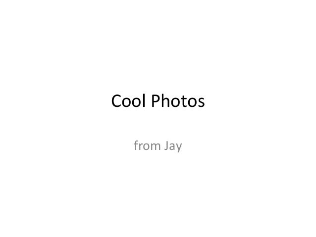 Cool Photos from Jay