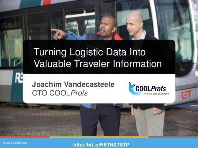 © 2013 COOLProfs© 2013 COOLProfsTurning Logistic Data IntoValuable Traveler InformationJoachim VandecasteeleCTO COOLProfsh...
