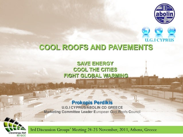 COOL ROOFS AND PAVEMENTS SAVE ENERGY COOL THE CITIES FIGHT GLOBAL WARMING Prokopis Perdikis U.G.I CYPRUS/ABOLIN CO GREECE ...