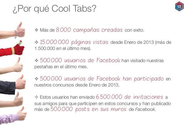 ¿Por qué Cool Tabs? ² Más de 8.000 campañas creadas con exito. ² 15.000.000 páginas vistas desde Enero de 2013 (más de...