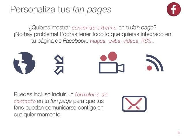 Personaliza tus fan pages ¿Quieres mostrar contenido externo en tu fan page? ¡No hay problema! Podrás tener todo lo que qu...