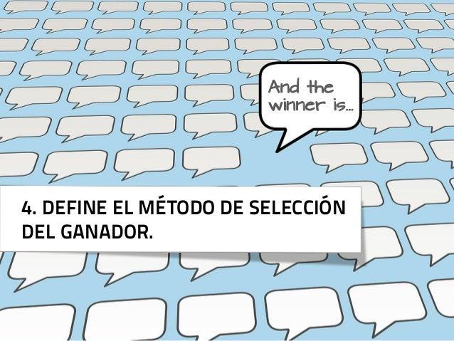 And the                        winner is…4. DEFINE EL MÉTODO DE SELECCIÓNDEL GANADOR.