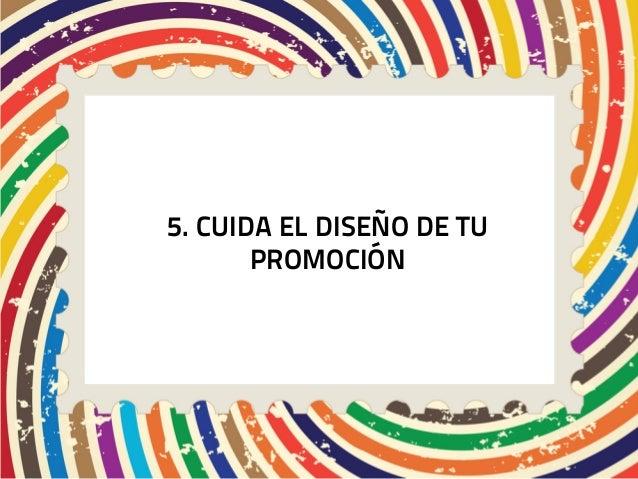 5. CUIDA EL DISEÑO DE TU       PROMOCIÓN