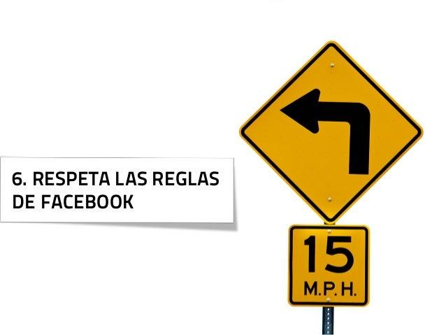 6. RESPETA LAS REGLASDE FACEBOOK