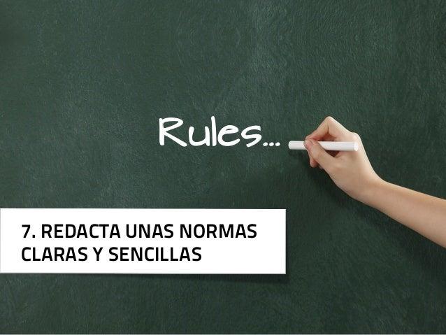 Rules…7. REDACTA UNAS NORMASCLARAS Y SENCILLAS