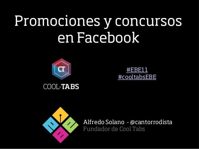 Promociones y concursos     en Facebook                      #EBE11                    #cooltabsEBE         Alfredo Solano...