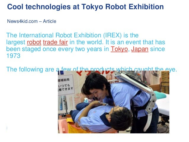 Cool technologies at Tokyo Robot Exhibition News4kid.com – Article  The International Robot Exhibition (IREX) is the large...
