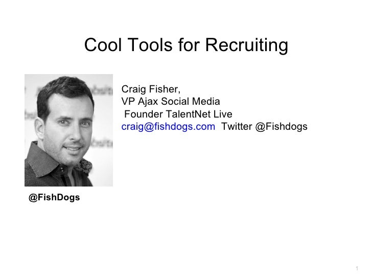 Cool Tools for Recruiting                Craig Fisher,                VP Ajax Social Media                 Founder TalentN...