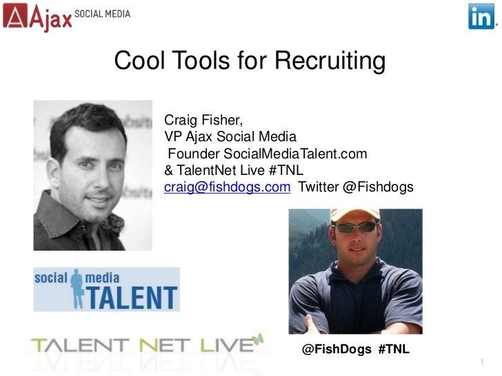 Cool Tools for Recruiting<br />Craig Fisher, <br />VP Ajax Social Media  Founder SocialMediaTalent.com <br />& TalentNet L...