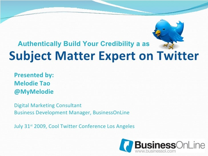 Subject Matter Expert on Twitter Presented by: Melodie Tao @MyMelodie Digital Marketing Consultant Business Development Ma...