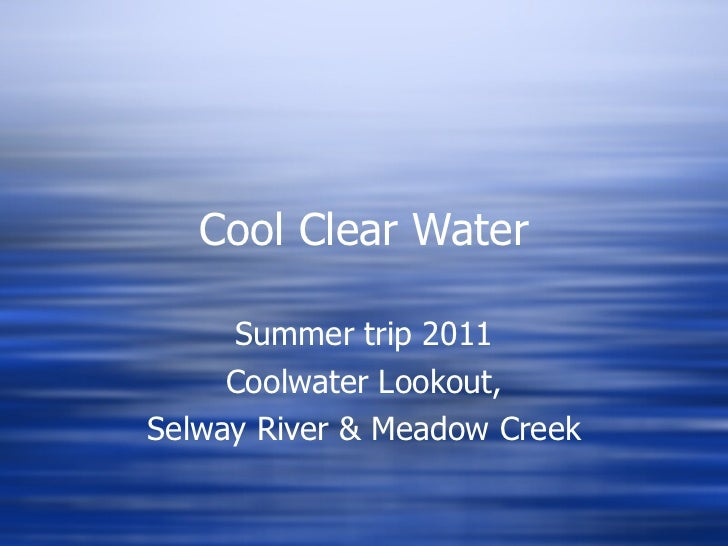 Cool Clear Water Summer trip 2011 Coolwater Lookout, Selway River & Meadow Creek