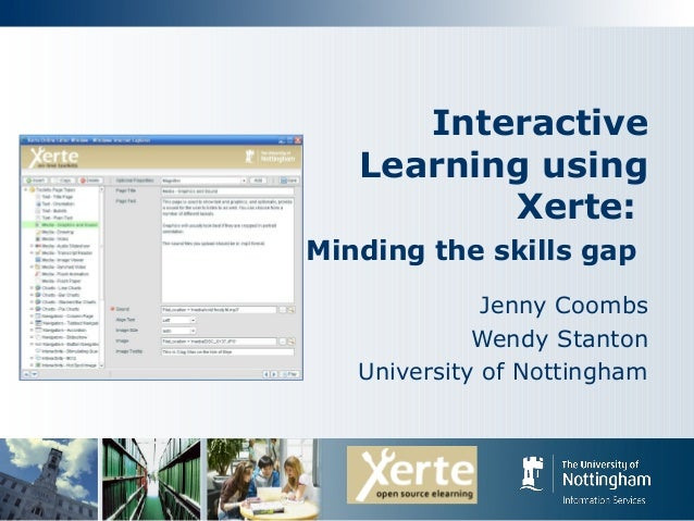Interactive Learning using Xerte: Minding the skills gap Jenny Coombs Wendy Stanton University of Nottingham