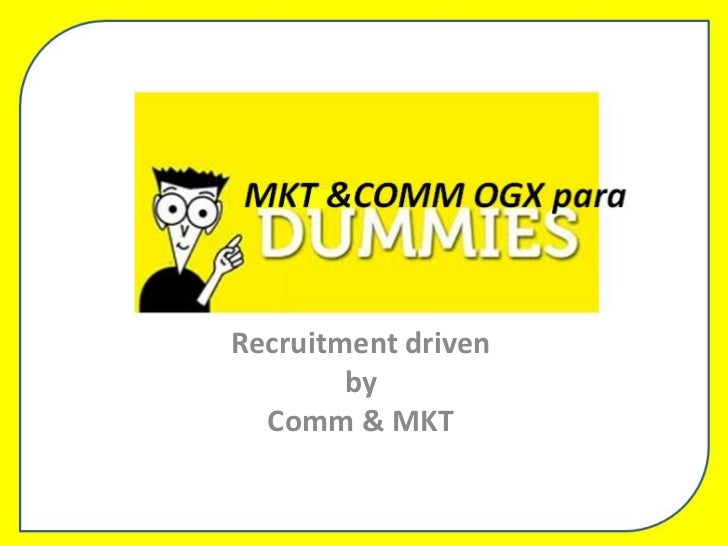 Recruitment driven        by  Comm & MKT