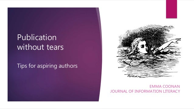Publication without tears Tips for aspiring authors EMMA COONAN JOURNAL OF INFORMATION LITERACY