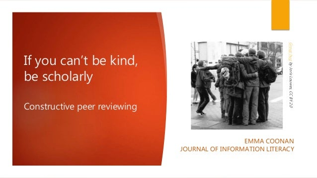 If you can't be kind, be scholarly Constructive peer reviewing EMMA COONAN JOURNAL OF INFORMATION LITERACY GrouphugbyJoris...