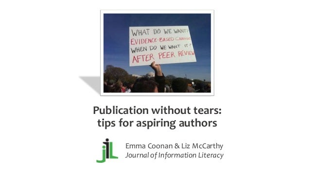 Publication without tears: tips for aspiring authors Emma Coonan & Liz McCarthy Journal of Information Literacy