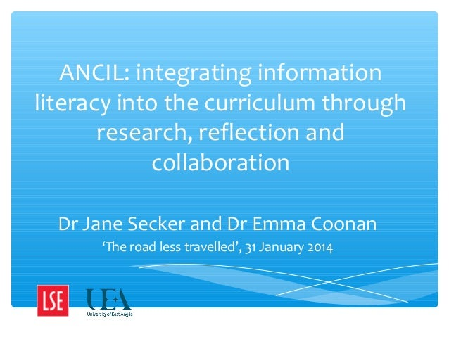 ANCIL: integrating information literacy into the curriculum through research, reflection and collaboration Dr Jane Secker ...