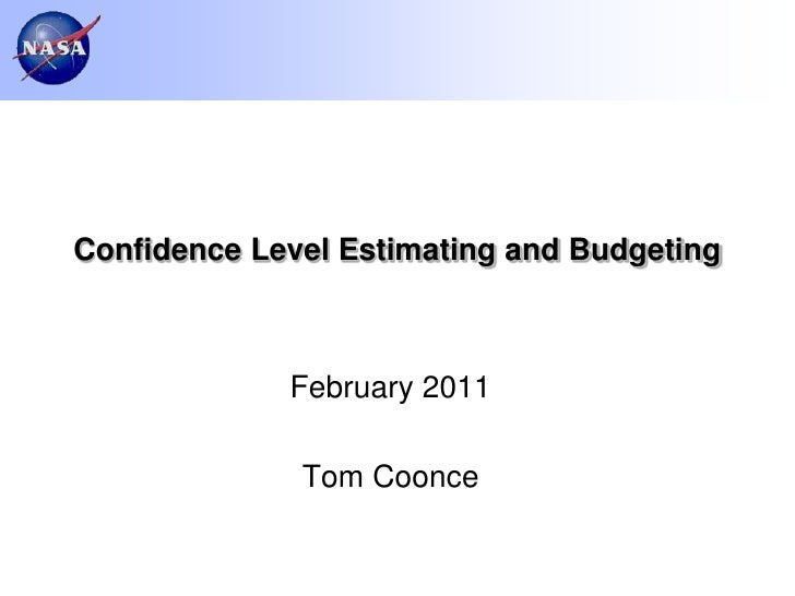 Confidence Level Estimating and Budgeting             February 2011              Tom Coonce