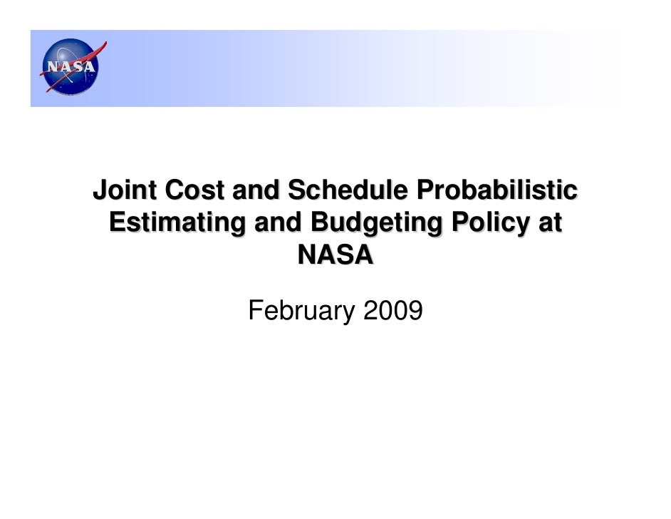 Joint Cost and Schedule Probabilistic Estimating and Budgeting Policy at               NASA           February 2009