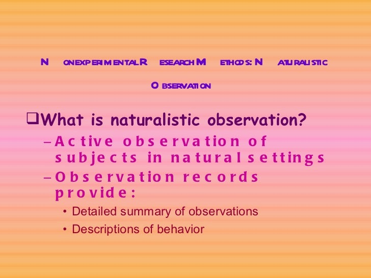 an overview of naturalistic observational research Identify the features of observational research apply event and time sampling  and behavioural categories and coding frames to an observation outline.