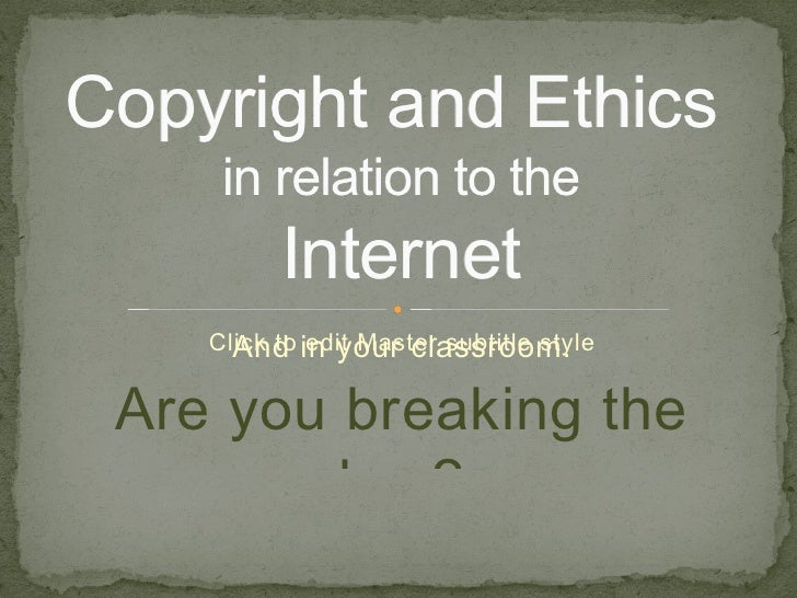 And in your classroom. Are you breaking the law? By Penni Coon National University EDT 600A Copyright and Ethics  in relat...