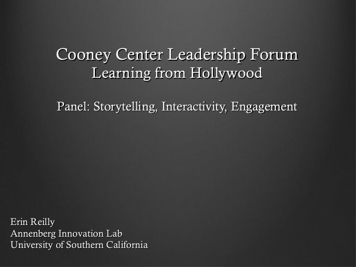 Cooney Center Leadership Forum Learning from Hollywood Panel: Storytelling, Interactivity, Engagement Erin Reilly Annenber...