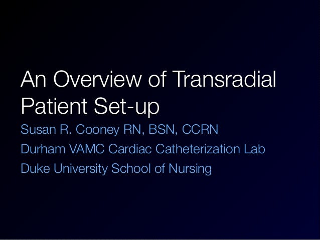 An Overview of TransradialPatient Set-upSusan R. Cooney RN, BSN, CCRNDurham VAMC Cardiac Catheterization LabDuke Universit...