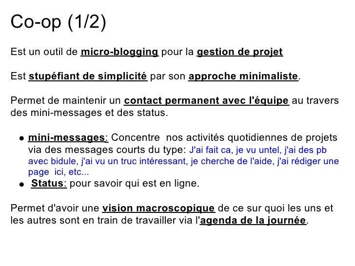 Co-op (1/2) Est un outil de micro-blogging pour la gestion de projet  Est stupéfiant de simplicité par son approche minima...