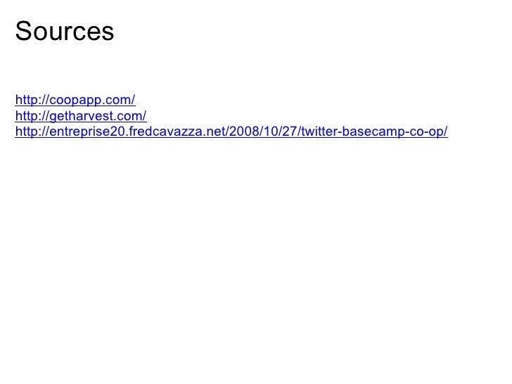 Sources  http://coopapp.com/ http://getharvest.com/ http://entreprise20.fredcavazza.net/2008/10/27/twitter-basecamp-co-op/