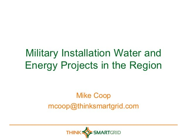 Military Installation Water andEnergy Projects in the Region           Mike Coop     mcoop@thinksmartgrid.com