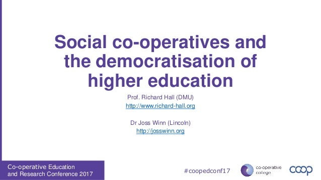 Co-operative Education and Research Conference 2017 #coopedconf17 Social co-operatives and the democratisation of higher e...