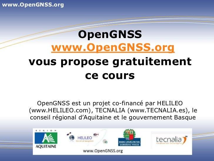www.OpenGNSS.org<br />OpenGNSSwww.OpenGNSS.org<br />vous propose gratuitement<br />ce cours<br />OpenGNSS est un projet co...