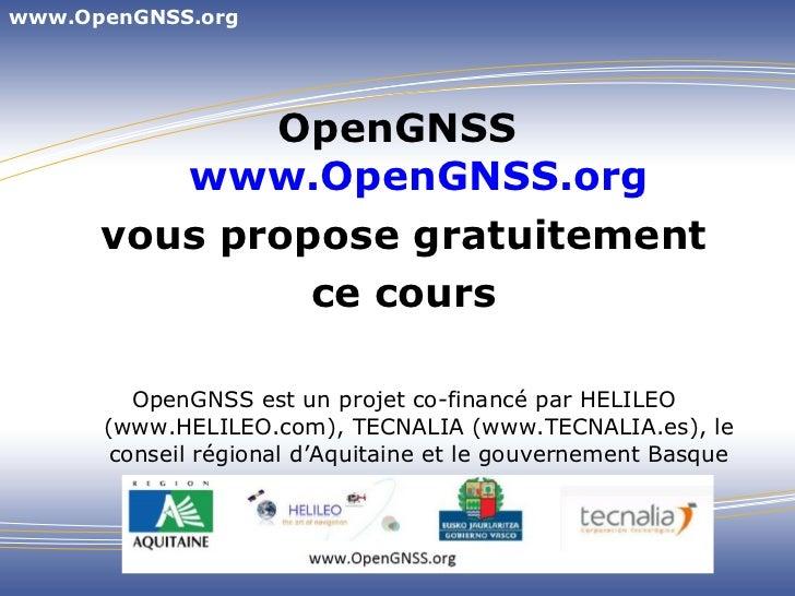 <ul><li>OpenGNSS  www.OpenGNSS.org </li></ul><ul><li>vous propose gratuitement </li></ul><ul><li>ce cours </li></ul><ul><l...