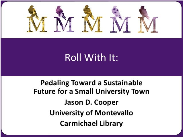 Roll With It:Pedaling Toward a SustainableFuture for a Small University TownJason D. CooperUniversity of MontevalloCarmich...