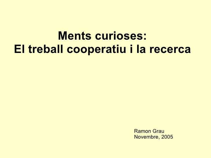 Ments curioses:  El treball cooperatiu i la recerca   Ramon Grau  Novembre, 2005