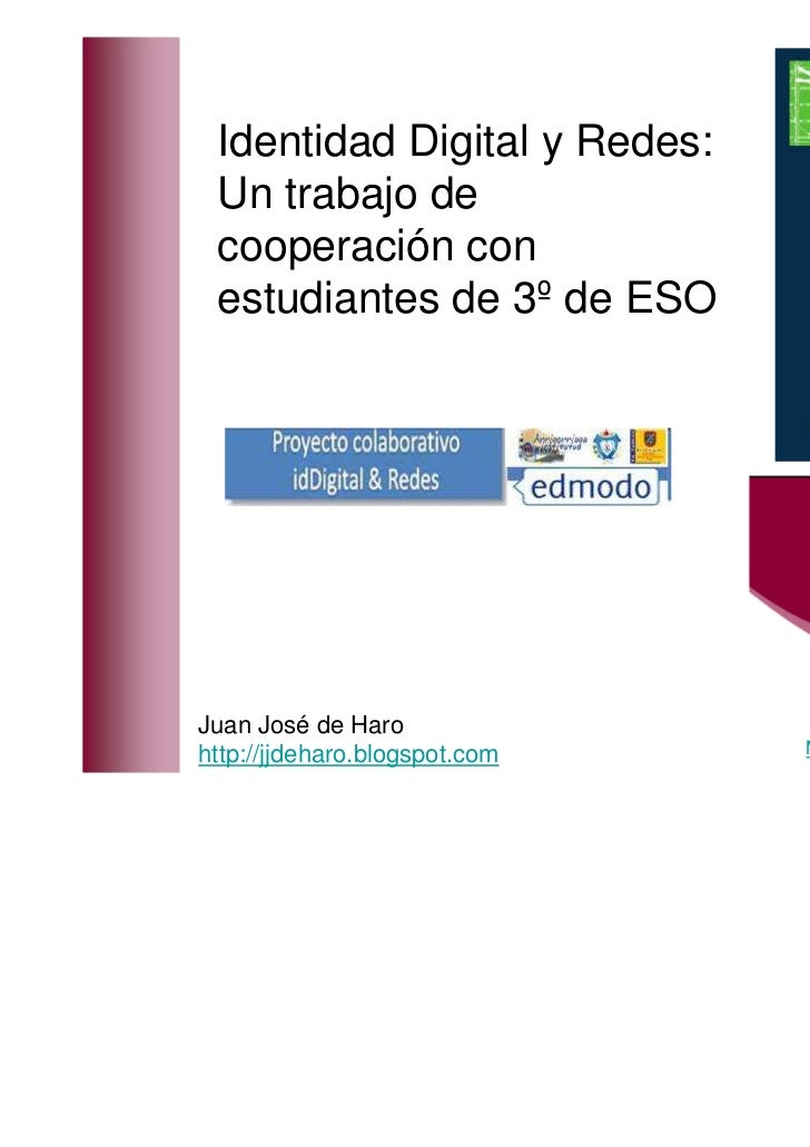 Identidad Digital y Redes: Un trabajo de cooperación con estudiantes de 3º de ESOJuan José de Harohttp://jjdeharo.blogspot...