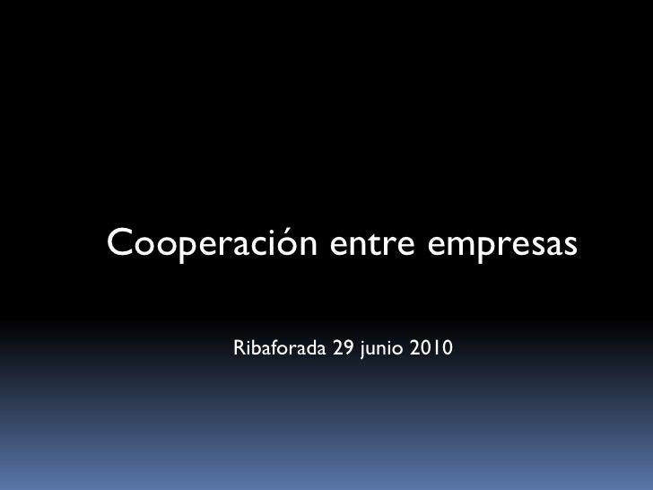 Cooperación entre empresas        Ribaforada 29 junio 2010