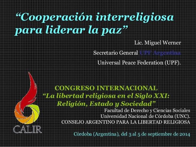 """""""""""Cooperación interreligiosaCooperación interreligiosa para liderar la paz""""para liderar la paz"""" Lic. Miguel Werner Secreta..."""