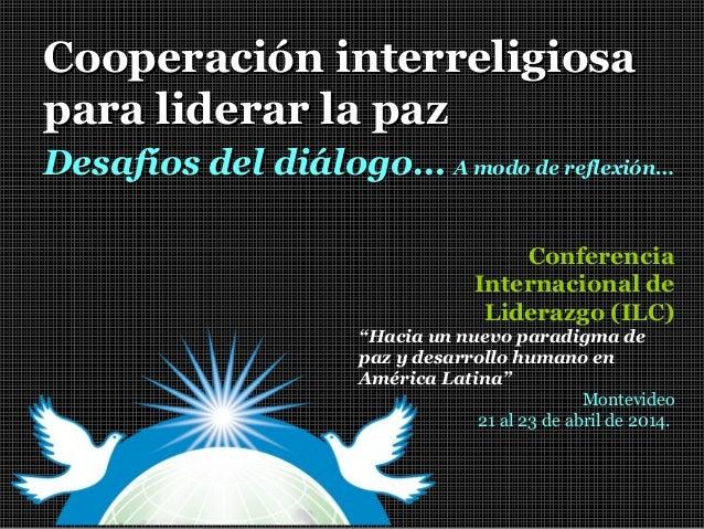 Cooperación interreligiosaCooperación interreligiosa para liderar la pazpara liderar la paz Conferencia Internacional de L...