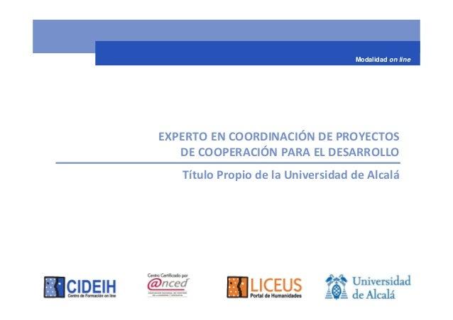 Modalidad on lineEXPERTO EN COORDINACIÓN DE PROYECTOS   DE COOPERACIÓN PARA EL DESARROLLO   Título Propio de la Universida...
