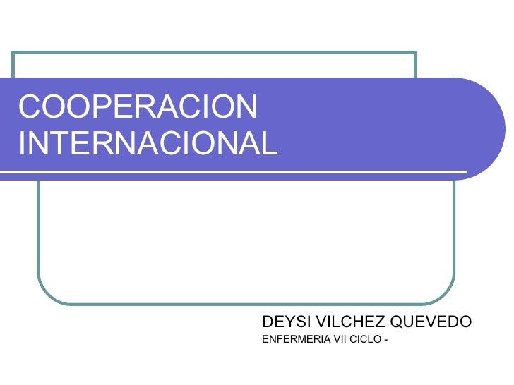 COOPERACION INTERNACIONAL DEYSI VILCHEZ QUEVEDO ENFERMERIA VII CICLO -