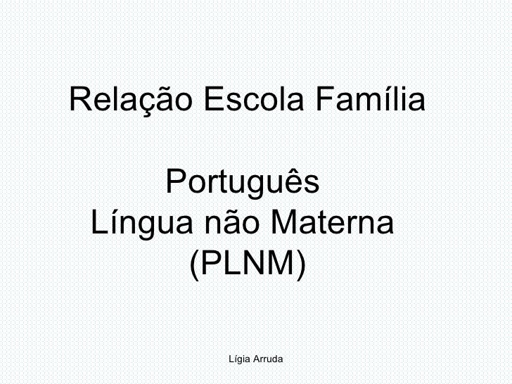 Relação Escola Família Português  Língua não Materna  (PLNM)